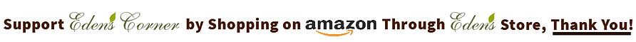 Support Eden's Corner by shopping on Amazon through Eden's store, Thank You!