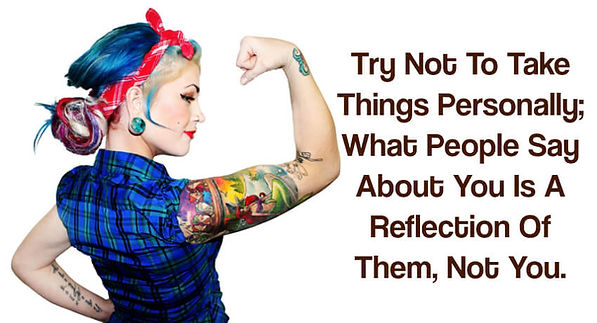 Bright woman with lots of tattoo's: Quote- Try not to take things personally; what people say about you is a reflection of them, not you.