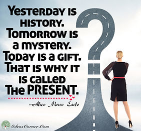Woman staring off to a question mark and the quote: Yesterday is history. Tomorrow is a mystery. Today is a gift. That is why it is called The Present.