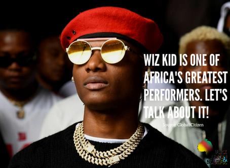 #LetsTalkAboutIt Wiz Kid is one of Africa's Greatest Performers