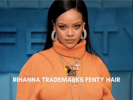 Rihanna Trademarks FENTY HAIR