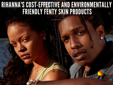 Behind FENTY SKIN with Rihanna: Environmentally-friendly and Cost-effective