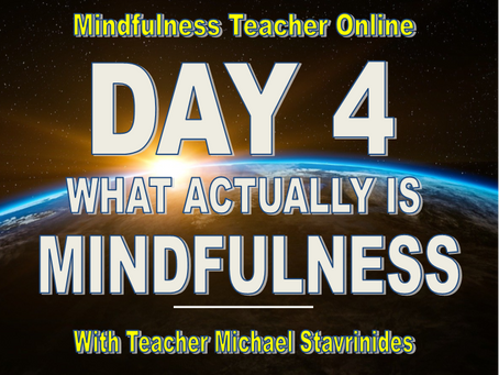 """""""WHAT ACTUALLY IS MINDFULNESS?""""  With Teacher Michael Stavrinides."""