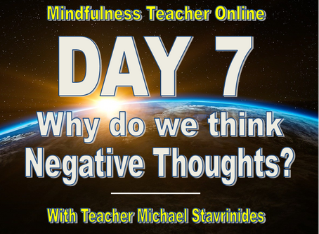 Why do we think negative thoughts?  With Teacher Michael Stavrinides.
