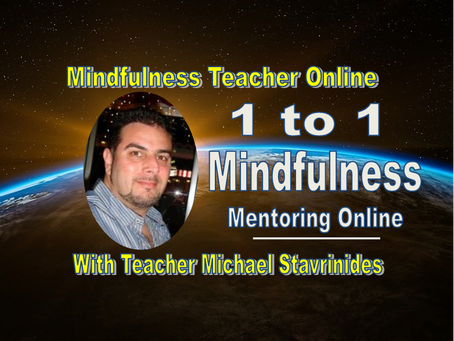 €15 for 60 minutes of Mindfulness 1 To 1 Online (teaching, mentoring and guidance.)