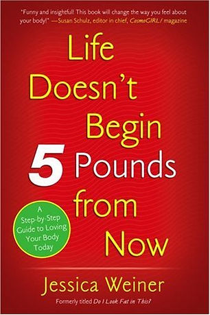 Life Doesn't Begin 5 pounds from now Jess Weiner book