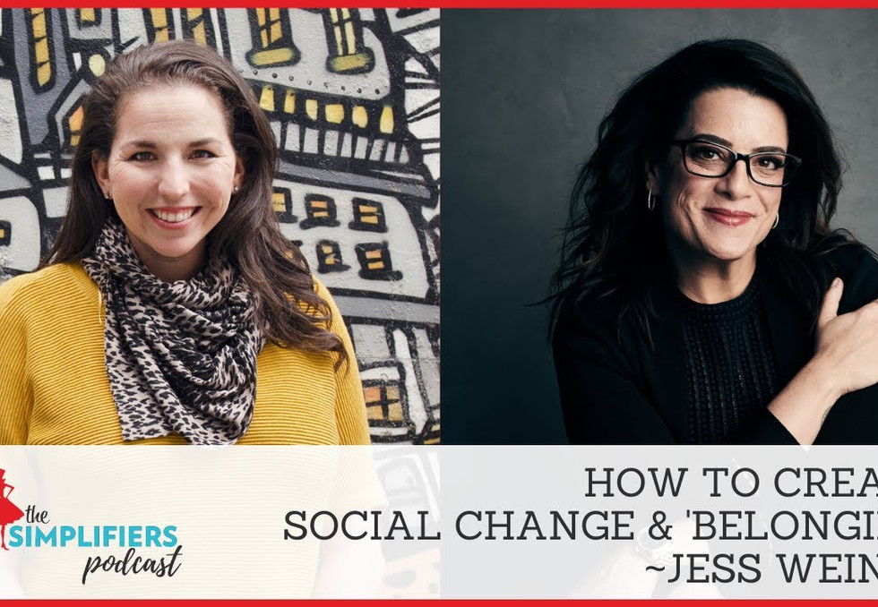 Jess Weiner | The Simplifiers Podcast | How to Create Social Change & Belonging in Your Work
