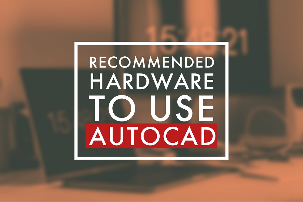 Recommend Hardware to Use Autocad LT