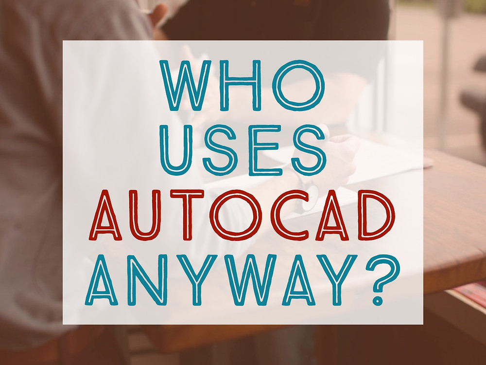 Who Uses Autocad | Blog Post | Jay Cad