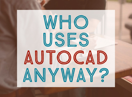 Who uses Autocad Anyway?