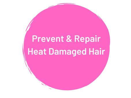 Prevent & Repair Heat Damaged Hair