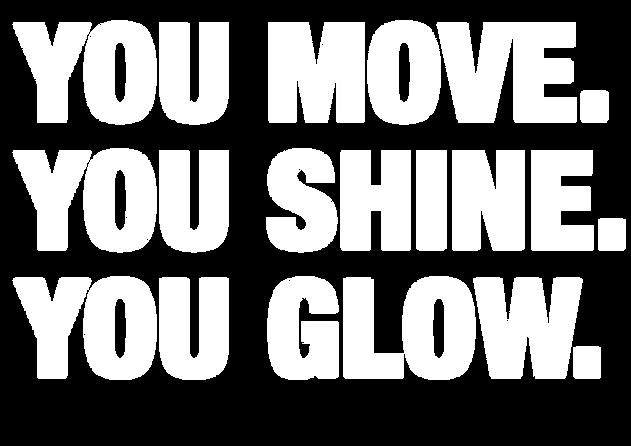 You move. You shine. You glow. Tshirt.pn