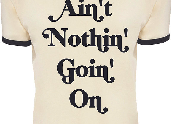 Ain't Nothin' Tee