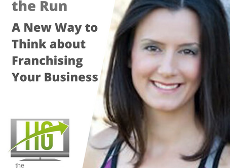 A New Way to Think about Franchising Your Business