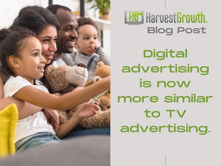 Digital Advertising Is Now More Like TV Advertising