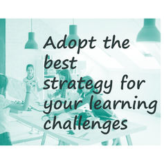 Adopt the best strategy for your learning challenge