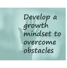 Develop a growth mindset and overcome obstacles