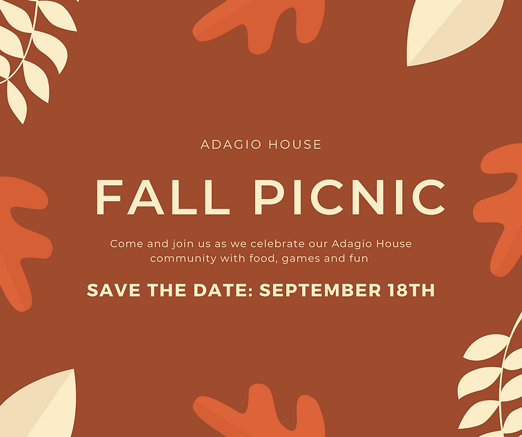 """Event flyer that reads """"Adagio House Fall Picnic. Come and join us as we celebrate our Adagio House community with food, games and fun. Save the Date: September 18th."""