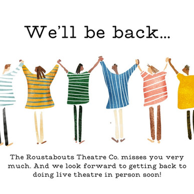 We'll be back Dear audience,soon we will all be enjoying live theater aback in person. Mak