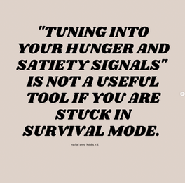 Hunger and satiety signals are difficult to tune into if you are living in survival mode