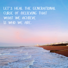 Let's heal the generation curse of believing that what we achieve is who we are.