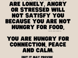 Eating when you are lonely, angry or stressed will not satisfy you