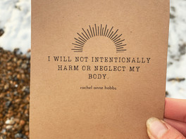 I will not intentionally harm or neglect my body