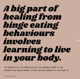 Healing binge eating behaviours involves learning to live in your body