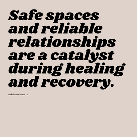 Safe spaces and reliable relationships are a catalyst during recovery.