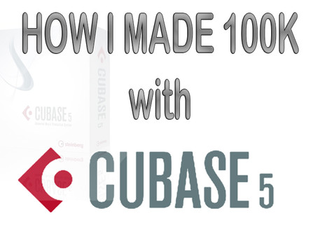 How I made 100K using Cubase 5