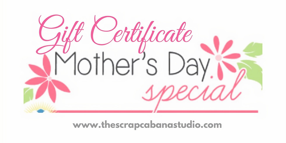 Mother's Day Gift Certificate Special 2019 $100.00 + $20.00 BONUS