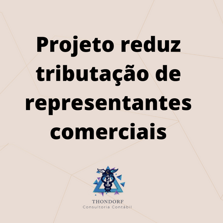 Projeto reduz tributação de representantes comerciais