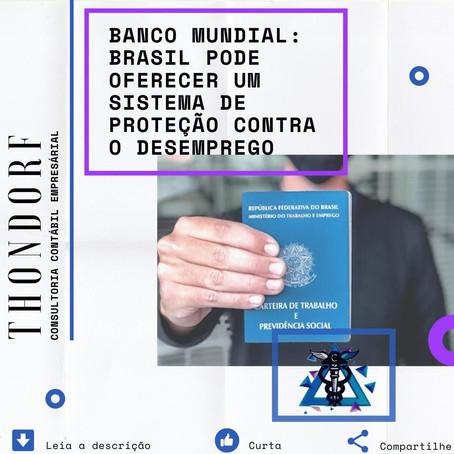Banco Mundial: Brasil pode oferecer um sistema de proteção contra o desemprego