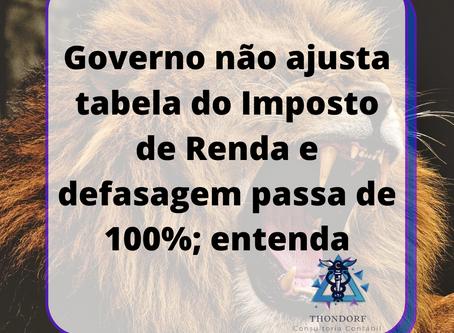 Governo não ajusta tabela do Imposto de Renda e defasagem passa de 100%; entenda