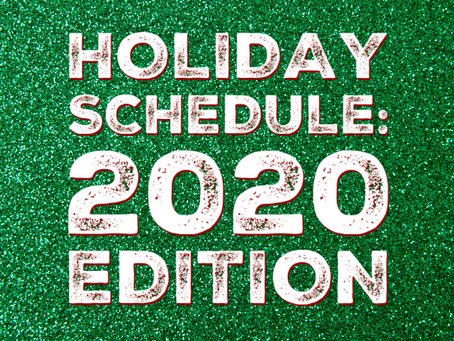 Holiday Schedule: 2020 Edition