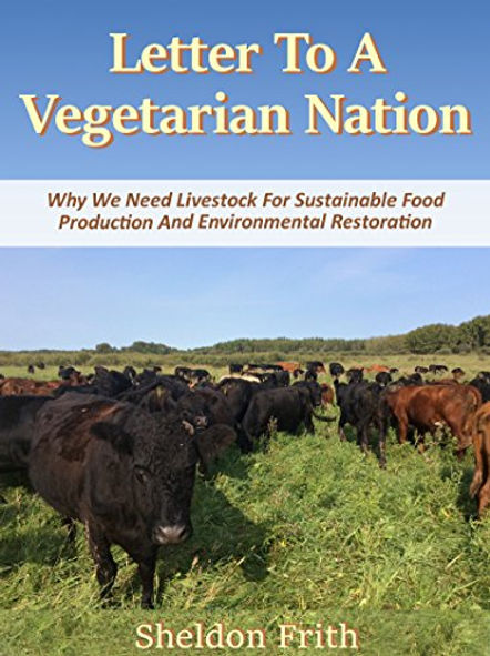 Letter To A Vegetarian Nation: We Need Livestock For Sustainable Food Production And Environmental Restoration