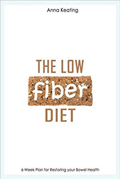 The Low Fiber Diet: 6-Week Plan for Restoring your Bowel Health