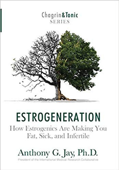 Estrogeneration: How Estrogenics Are Making You Fat, Sick, and Infertile