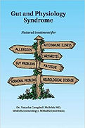 Gut and Physiology Syndrome: Natural Treatment for Allergies, Autoimmune Illness, Arthritis, Gut Problems, Fatigue, Hormonal Problems, Neurological Disease and More