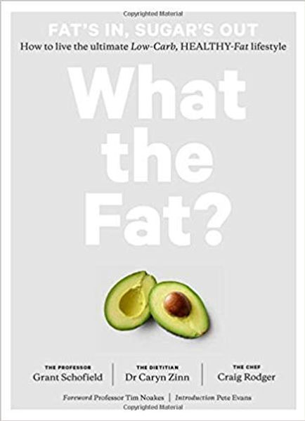 What the Fat?: Fat's In, Sugar's Out: How to Live the Ultimate Low Carb Healthy Fat Lifestyle