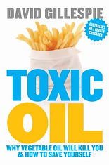 Toxic Oil: Why Vegetable Oil Will Killl You & How To Save Yourself