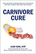Carnivore Cure: The Ultimate Elimination Diet to Attain Optimal Health and Heal Your Body