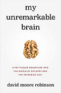 My Unremarkable Brain: A Fat-Fueled Adventure into the World of Epilepsy and the Ketogenic Diet
