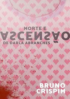 Morte e Acensão de Darla Abranches - Bruno Crispim