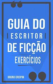 Guia do Escritor de Ficção - Exercícios de Escrita - Bruno Crispim