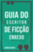 Guia do Escritor de Ficção - Enredo e Personagens - Bruno Crispim