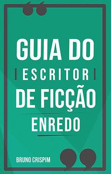 Guia do Escritor de Ficção - Enredo e Personagens - Bruno Crispim