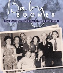 Baby Boomer Tales of a 'Boomer' Childhood at the Arse End of the World