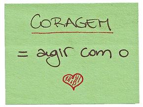 Coragem = agir com o coração