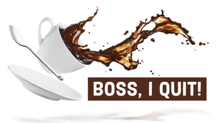 "A cup of coffee get bumped in the air and contained coffee spill in the air. A written ""Boss, I quit"""